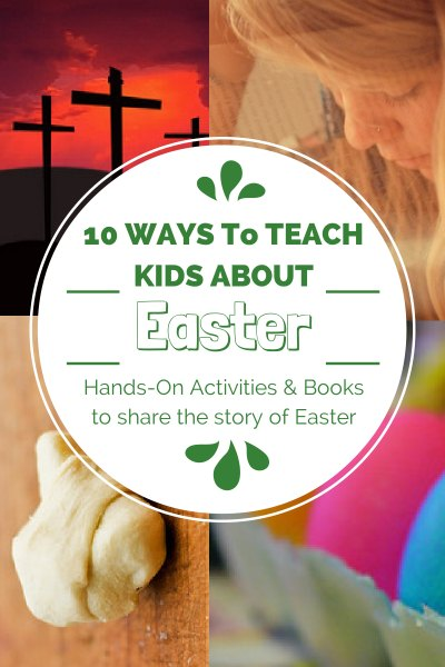 10 Ways to Teach Kids About Easter - Hands-On Activities and Books to share the story of Easter