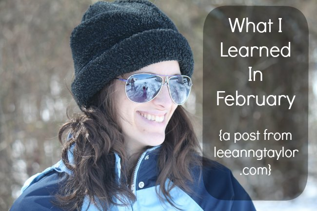 What I Learned in February - a post from leeanngtaylor.com