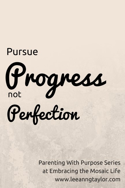 Parenting With Purpose: Pursue Progress Not Perfection