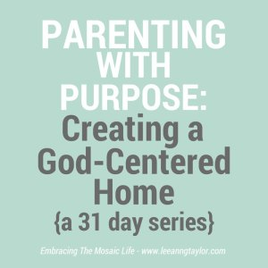 Parenting With Purpose: Creating a God Centered Home